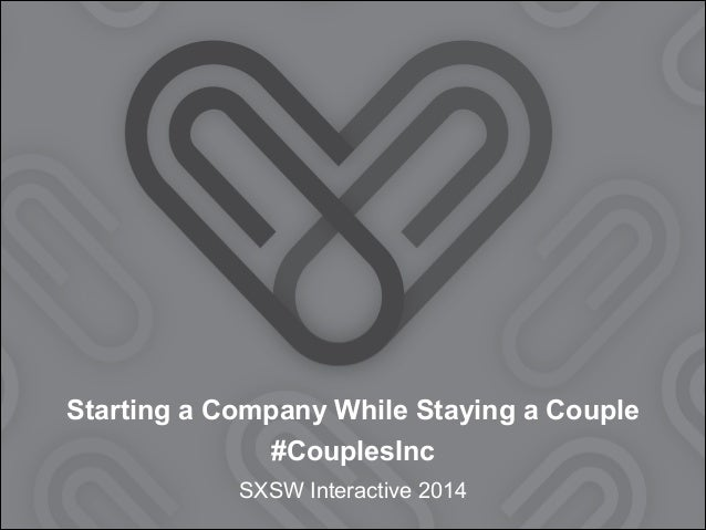Starting a Company While Staying a Couple #CouplesInc SXSW Interactive 2014