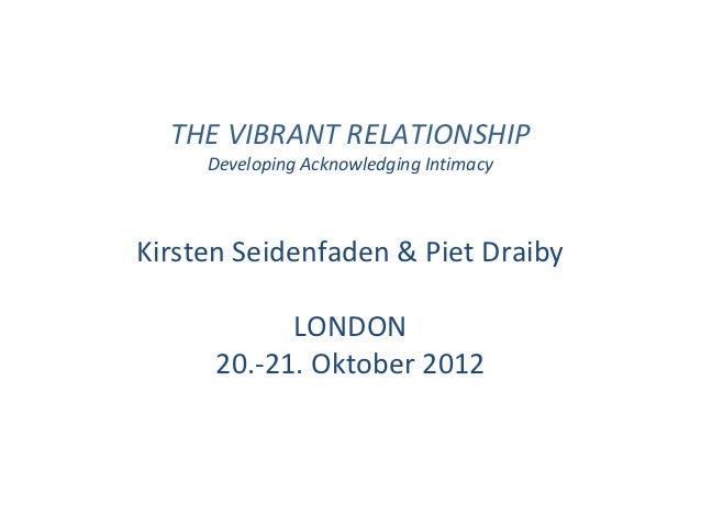THE VIBRANT RELATIONSHIP     Developing Acknowledging IntimacyKirsten Seidenfaden & Piet Draiby            LONDON      20....