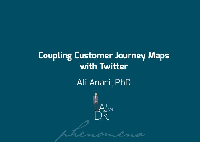 Ali Anani, PhD Coupling Customer Journey Maps with Twitter