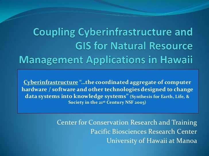 """Cyberinfrastructure """"…the coordinated aggregate of computerhardware / software and other technologies designed to change d..."""