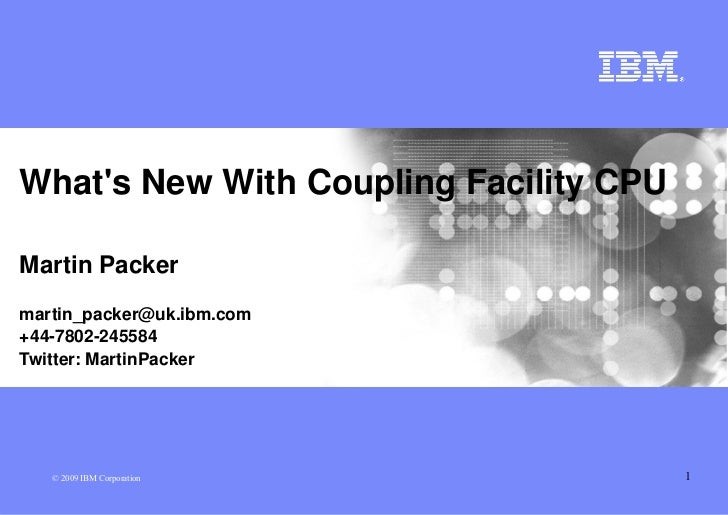 What's New With Coupling Facility CPU  Martin Packer martin_packer@uk.ibm.com +44­7802­245584 Twitter: MartinPacker       ...