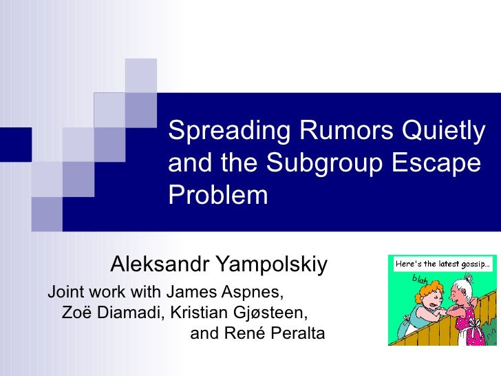 Spreading Rumors Quietly and the Subgroup Escape Problem Aleksandr Yampolskiy Joint work with James Aspnes,  Zoë Diamadi, ...