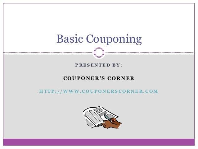 Basic Couponing         PRESENTED BY:      COUPONER'S CORNERHTTP://WWW.COUPONERSCORNER.COM