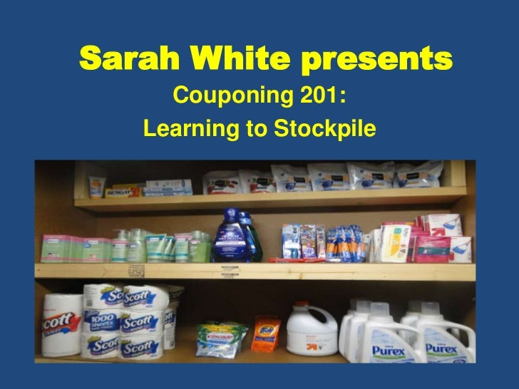 Sarah White presents<br />Couponing 201: <br />Learning to Stockpile<br />