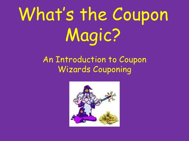 What's the Coupon Magic?<br />An Introduction to Coupon Wizards Couponing<br />