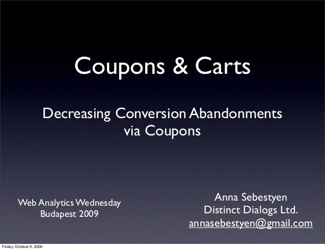 Coupons & Carts Web Analytics Wednesday Budapest 2009 Anna Sebestyen Distinct Dialogs Ltd. annasebestyen@gmail.com Decreas...