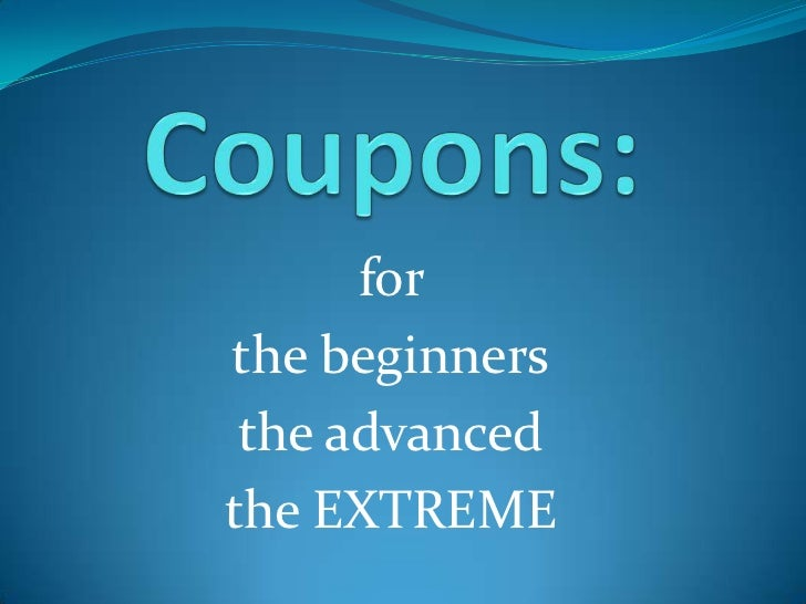 Coupons:<br />for <br />the beginners<br />the advanced<br />the EXTREME<br />