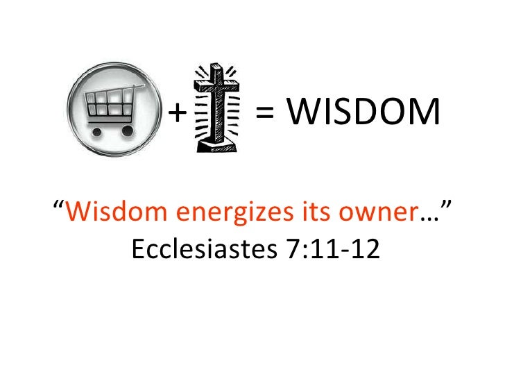 """"""" Wisdom energizes its owner …""""  Ecclesiastes 7:11-12 +  = WISDOM"""