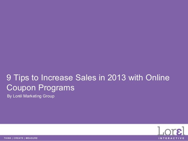 9 Tips to Increase Sales in 2013 with OnlineCoupon ProgramsBy Lorél Marketing Group