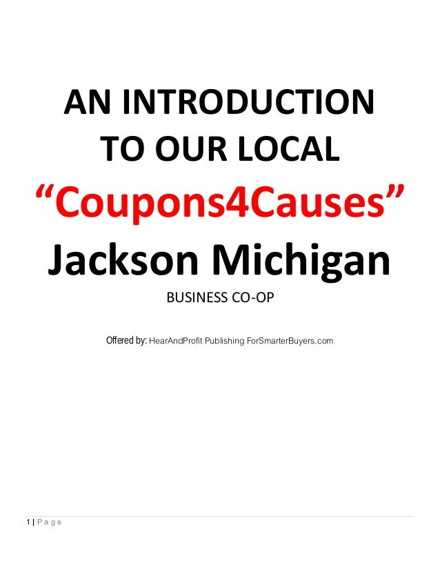 """AN INTRODUCTION TO OUR LOCAL """"Coupons4Causes"""" Jackson Michigan BUSINESS CO-OP Offered by: HearAndProfit Publishing ForSmar..."""