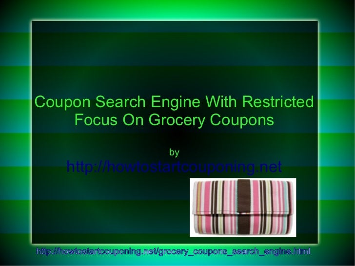 Coupon Search Engine With Restricted    Focus On Grocery Coupons                               by       http://howtostartc...