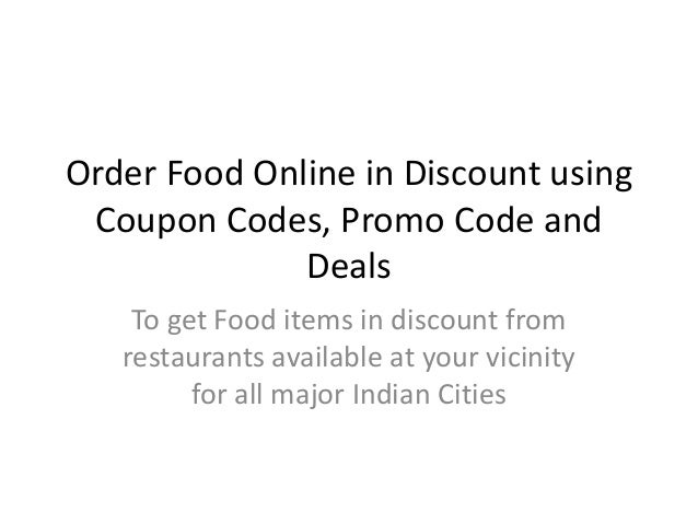 Order Food Online in Discount using Coupon Codes, Promo Code and Deals To get Food items in discount from restaurants avai...