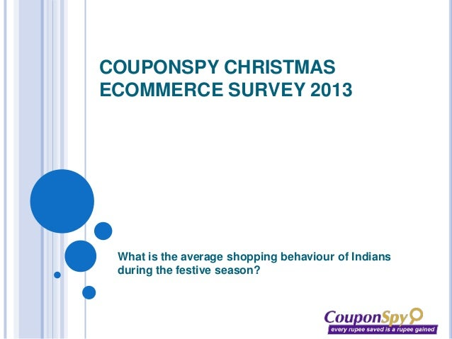 COUPONSPY CHRISTMAS ECOMMERCE SURVEY 2013  What is the average shopping behaviour of Indians during the festive season?