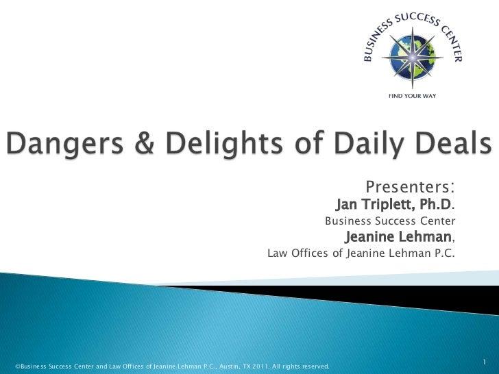 Dangers & Delights of Daily Deals<br />Presenters:Jan Triplett, Ph.D.<br />Business Success Center<br />Jeanine Lehman,<br...