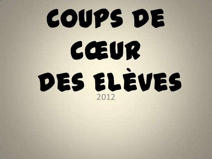 Coups de  cœurdes Elèves    2012