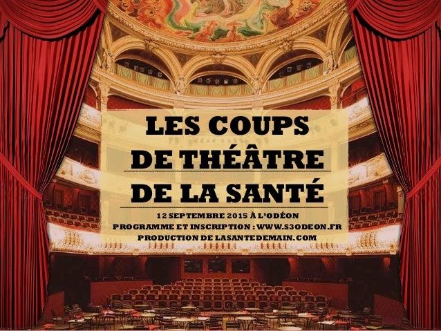 LES COUPS DE THÉÂTRE DE LA SANTÉ 12 SEPTEMBRE 2015 À L'ODÉON PROGRAMME ET INSCRIPTION :WWW.S3ODEON.FR PRODUCTION DE LASANT...