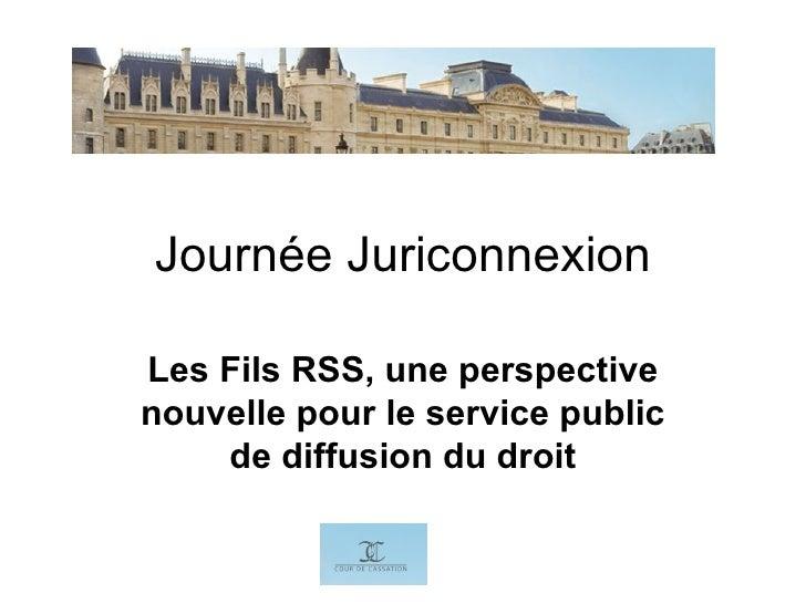 Journée Juriconnexion Les Fils RSS, une perspective nouvelle pour le service public de diffusion du droit