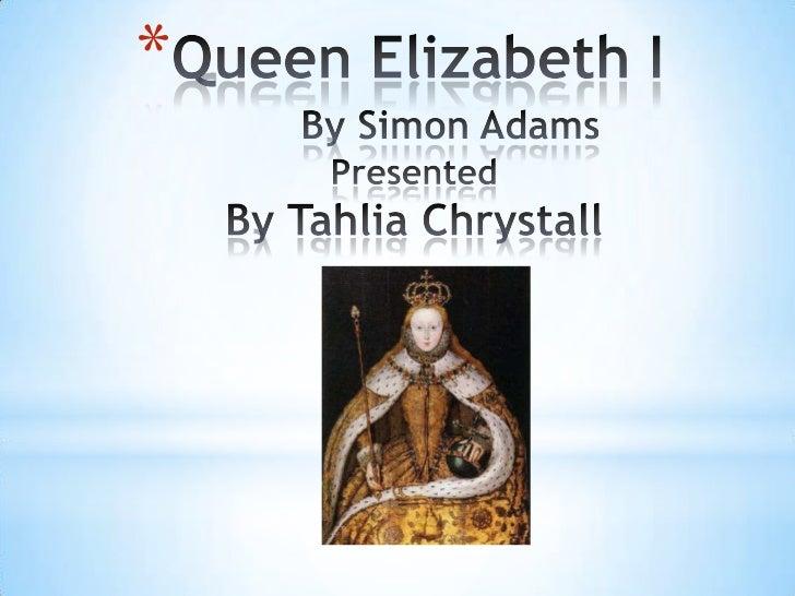 Queen Elizabeth IBy Simon AdamsPresented By Tahlia Chrystall<br />
