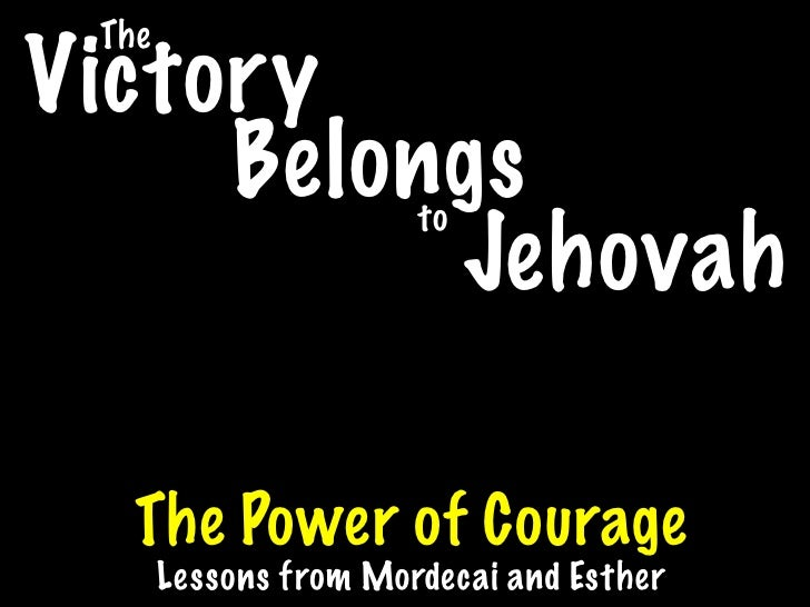 The Victory      Belongs           to           Jehovah     The Power of Courage        Lessons from Mordecai and Esther
