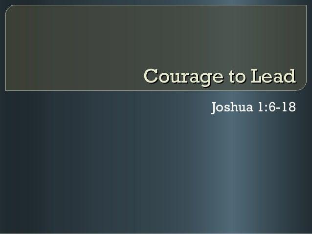 Courage to Lead      Joshua 1:6-18