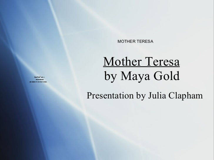 Mother Teresa by Maya Gold Presentation by Julia Clapham MOTHER TERESA