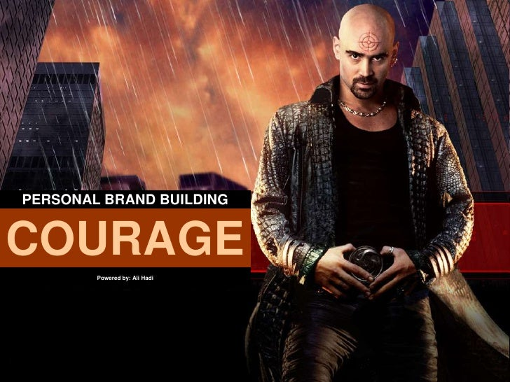 PERSONAL BRAND BUILDING   COURAGE         Powered by: Ali Hadi