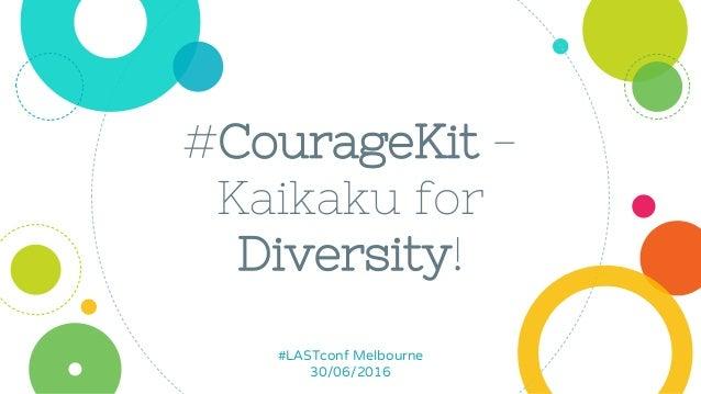 #CourageKit - Kaikaku for Diversity! #LASTconf Melbourne 30/06/2016