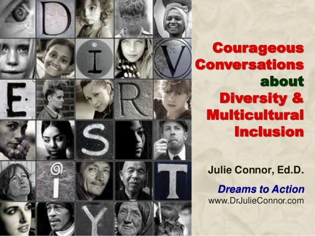 Courageous Conversations about Diversity & Multicultural Inclusion Julie Connor, Ed.D. Dreams to Action www.DrJulieConnor....