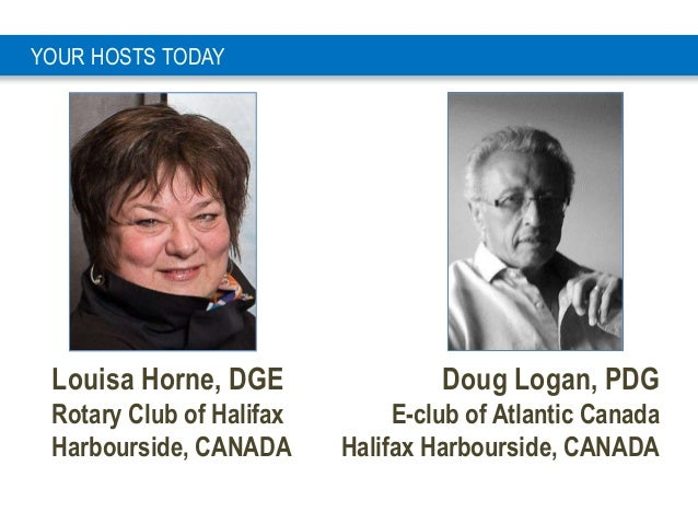1 Louisa Horne, DGE Rotary Club of Halifax Harbourside, CANADA YOUR HOSTS TODAY Doug Logan, PDG E-club of Atlantic Canada ...