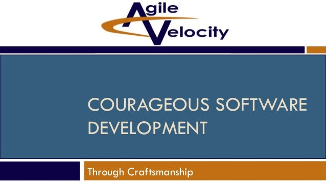 COURAGEOUS SOFTWARE DEVELOPMENT Through Craftsmanship