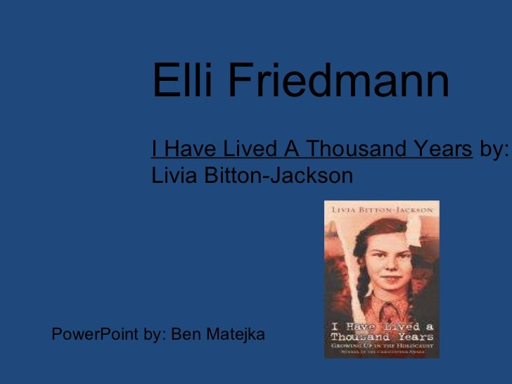 Elli Friedmann I Have Lived A Thousand Years  by: Livia Bitton-Jackson  PowerPoint by: Ben Matejka