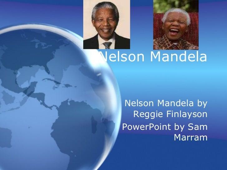Nelson Mandela  Nelson Mandela by Reggie Finlayson PowerPoint by Sam Marram