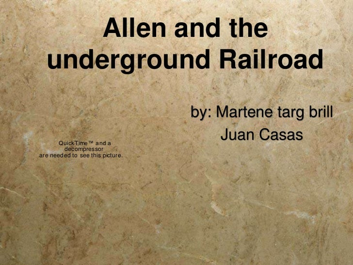 Allen and the  underground Railroad                                   by: Martene targ brill       QuickTime™ a nd a      ...