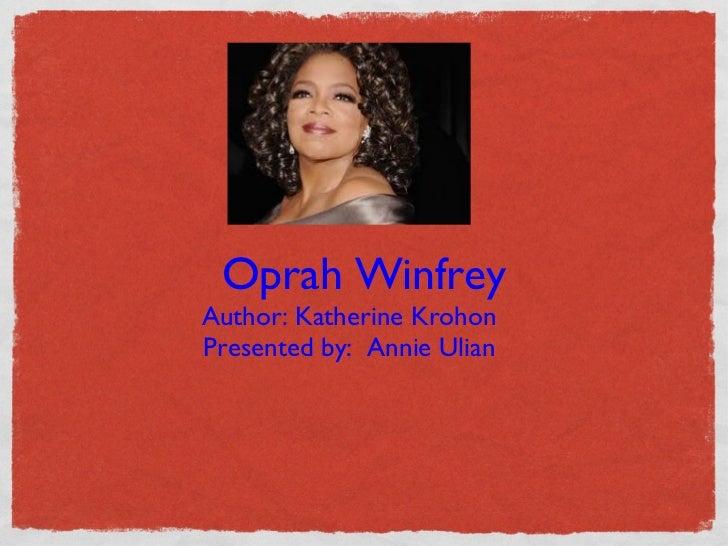 Oprah Winfrey <ul><li>Author: Katherine Krohon </li></ul><ul><li>Presented by:  Annie Ulian </li></ul>