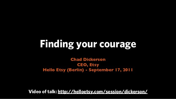 Finding your courage                   Chad Dickerson                     CEO, Etsy      Hello Etsy (Berlin) - September 1...