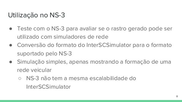 Utilização no NS-3 ● Teste com o NS-3 para avaliar se o rastro gerado pode ser utilizado com simuladores de rede ● Convers...