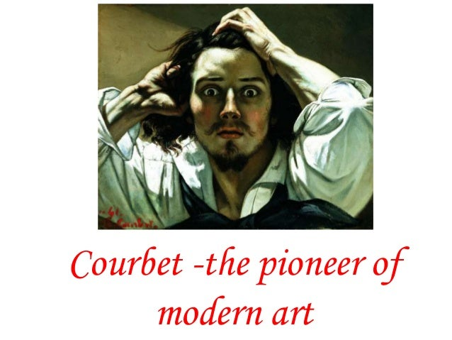 Courbet -the pioneer of modern art
