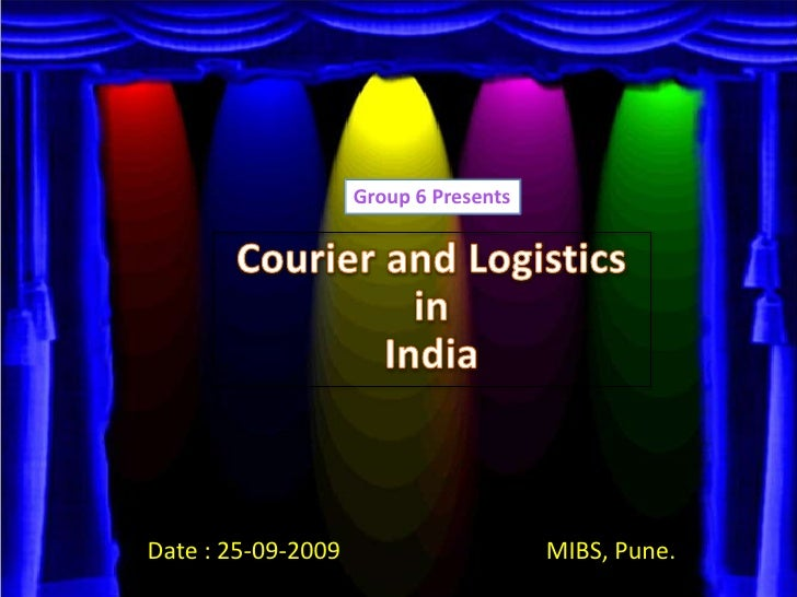 Group 6 Presents<br />Courier and Logisticsin India<br />MIBS, Pune.<br />Date : 25-09-2009<br />