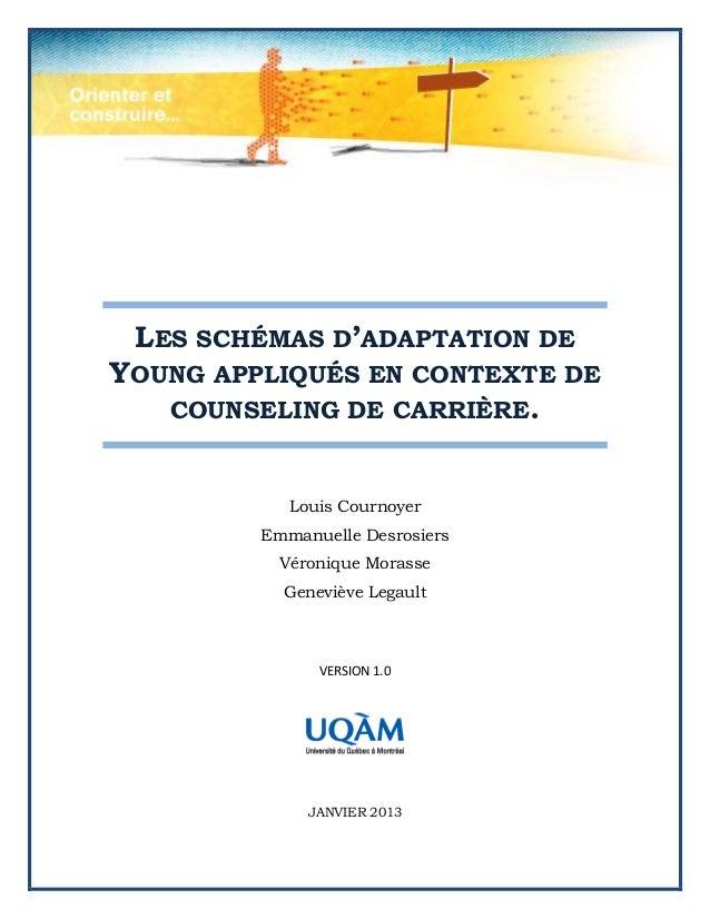 LES SCHÉMAS D'ADAPTATION DE YOUNG APPLIQUÉS EN CONTEXTE DE COUNSELING DE CARRIÈRE. Louis Cournoyer Emmanuelle Desrosiers V...