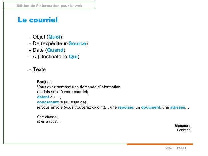 Le courriel <ul><ul><li>Objet ( Quoi ):  </li></ul></ul><ul><ul><li>De (expéditeur- Source ) </li></ul></ul><ul><ul><li>Da...