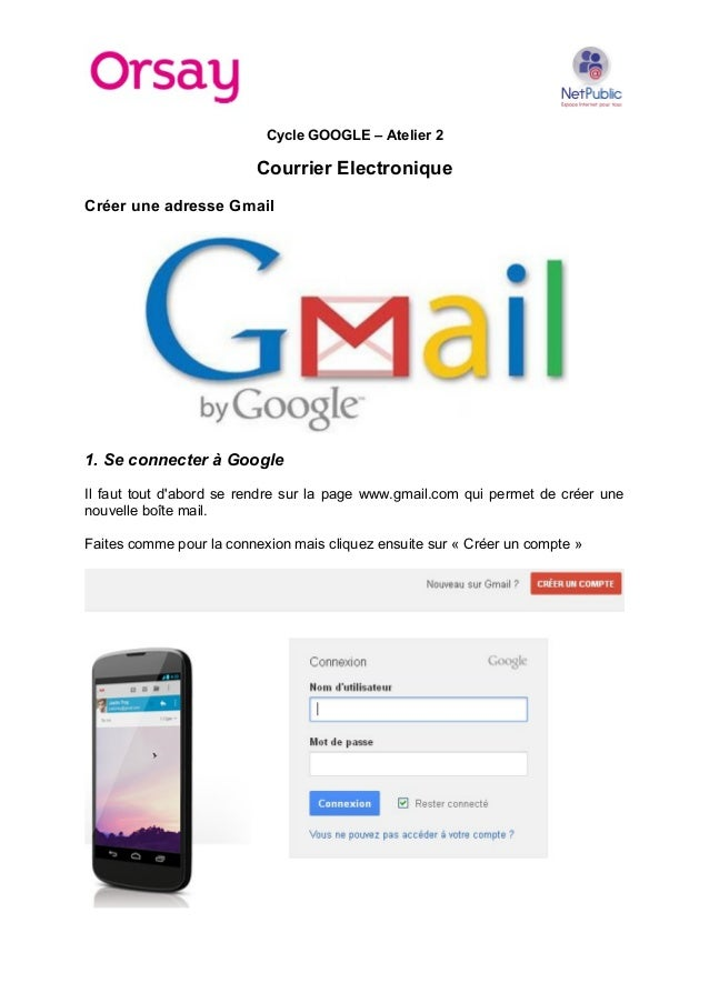 Cycle GOOGLE – Atelier 2 Courrier Electronique Créer une adresse Gmail 1. Se connecter à Google Il faut tout d'abord se re...