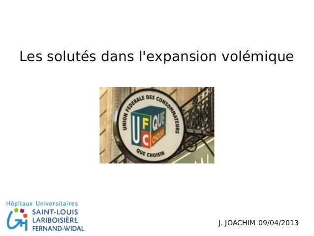 Les solutés dans l'expansion volémique J. JOACHIM 09/04/2013