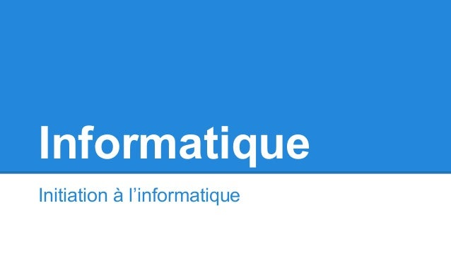 Informatique Initiation à l'informatique