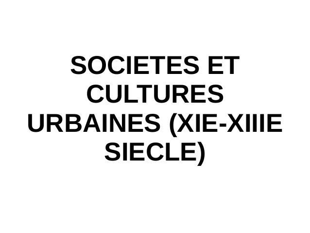 SOCIETES ET CULTURES URBAINES (XIE-XIIIE SIECLE)