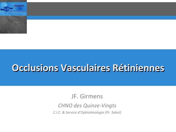 Occlusions Vasculaires Rétiniennes JF. Girmens CHNO des Quinze-Vingts C.I.C. & Service d'Ophtalmologie (Pr. Sahel)