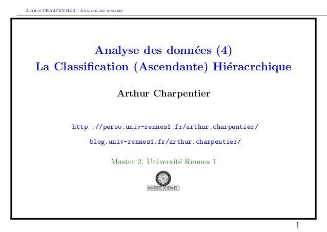 Arthur CHARPENTIER - Analyse des donn´ees Analyse des donn´ees (4) La Classification (Ascendante) Hi´eracrchique Arthur Cha...