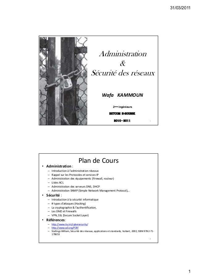 31/03/20111Administration&Sécurité des réseauxWafa KAMMOUN12eme IngénieursISITCom H-SouSSe2010 - 2011Plan de Cours• Admini...