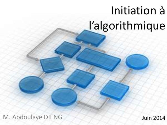 Initiation à  l'algorithmique  M. Abdoulaye DIENG Juin 2014