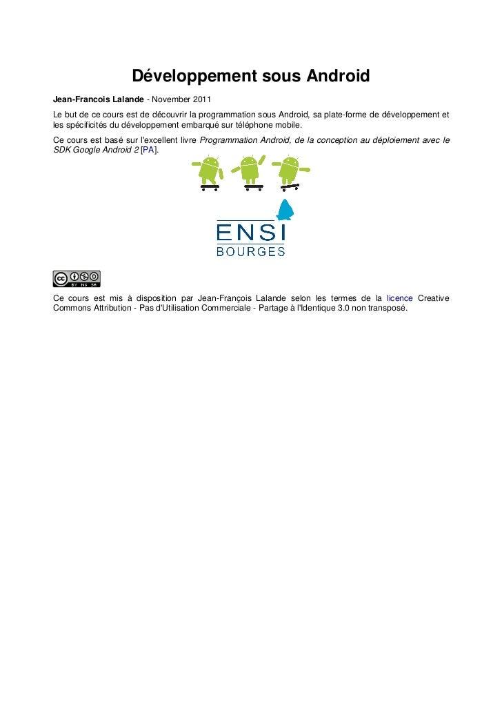 Développement sous AndroidJean-Francois Lalande - November 2011Le but de ce cours est de découvrir la programmation sous A...