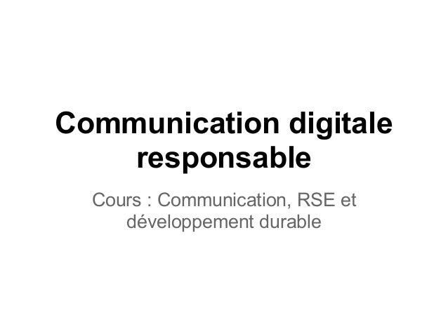 Communication digitale    responsable  Cours : Communication, RSE et     développement durable